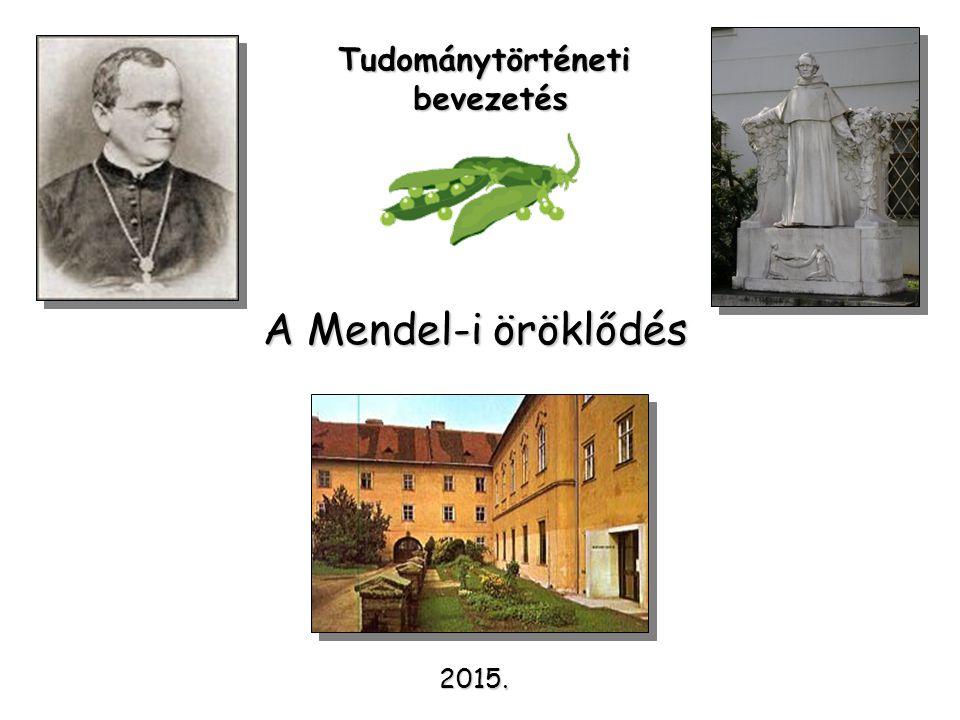 A Mendel-i öröklődés Tudománytörténetibevezetés 2015.