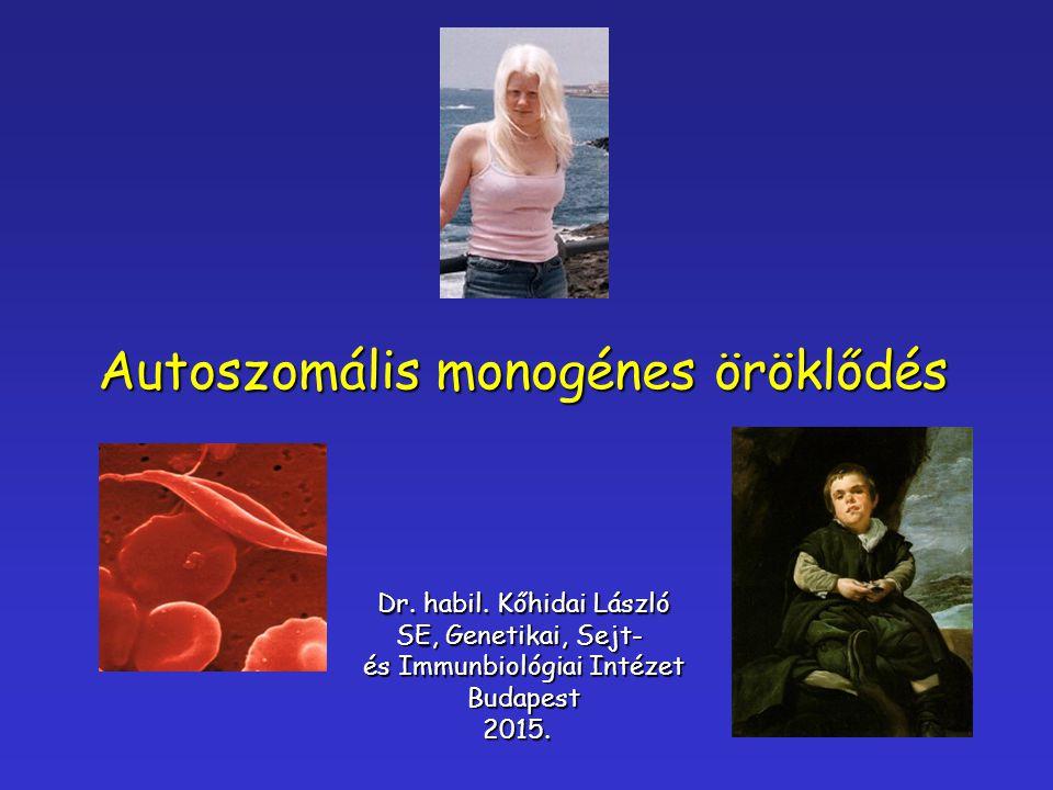 Autoszomális monogénes öröklődés Dr. habil. Kőhidai László SE, Genetikai, Sejt- és Immunbiológiai Intézet Budapest2015.