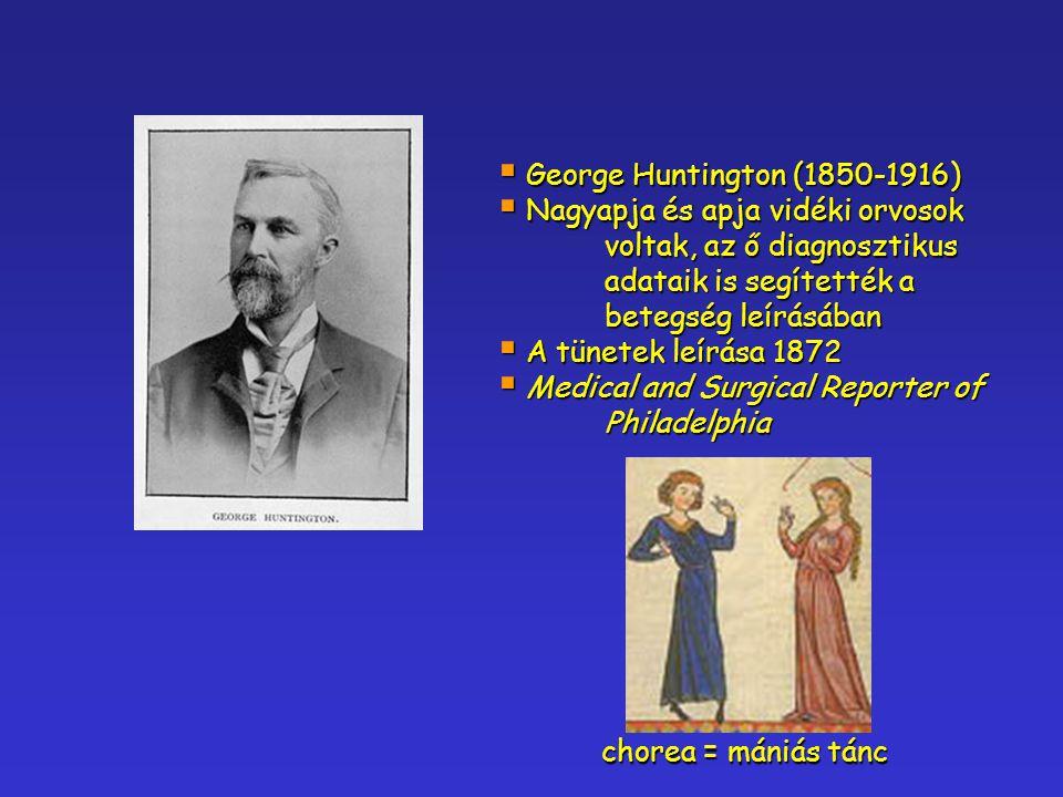  George Huntington (1850-1916)  Nagyapja és apja vidéki orvosok voltak, az ő diagnosztikus adataik is segítették a betegség leírásában  A tünetek l