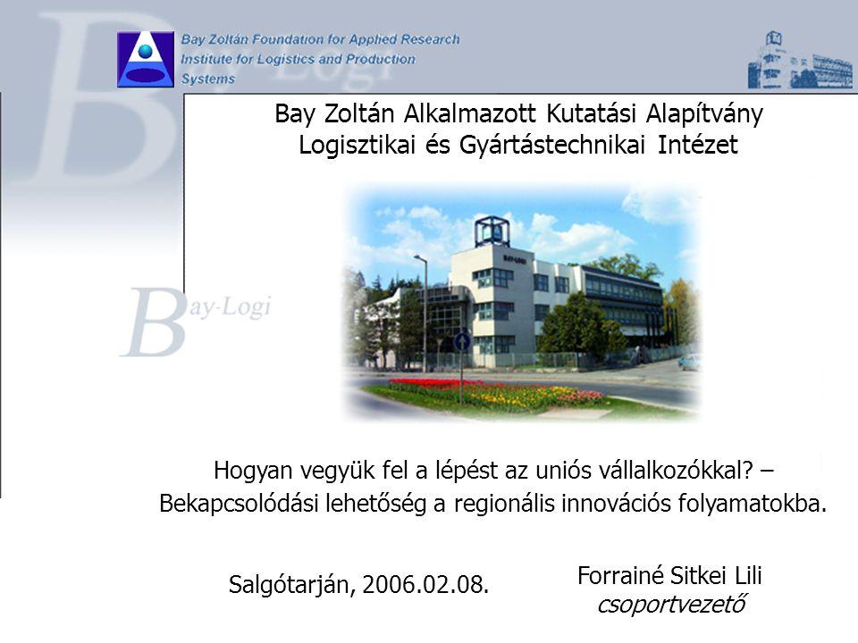 Bay Zoltán Alkalmazott Kutatási Alapítvány Logisztikai és Gyártástechnikai Intézet Forrainé Sitkei Lili csoportvezető Hogyan vegyük fel a lépést az un