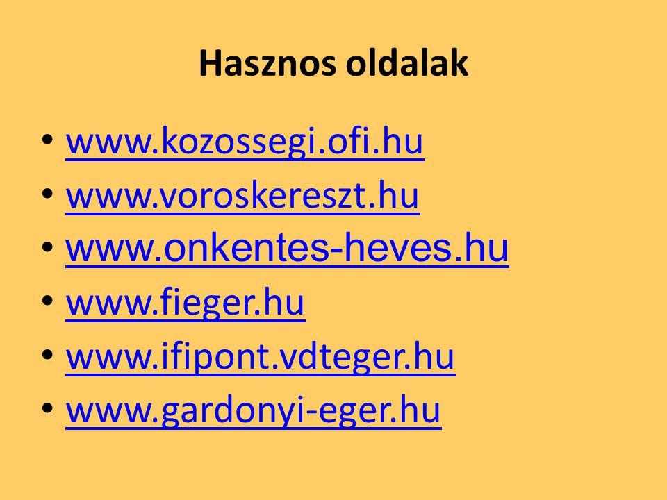 Hasznos oldalak www.kozossegi.ofi.hu www.voroskereszt.hu www.onkentes-heves.hu www.fieger.hu www.ifipont.vdteger.hu www.gardonyi-eger.hu