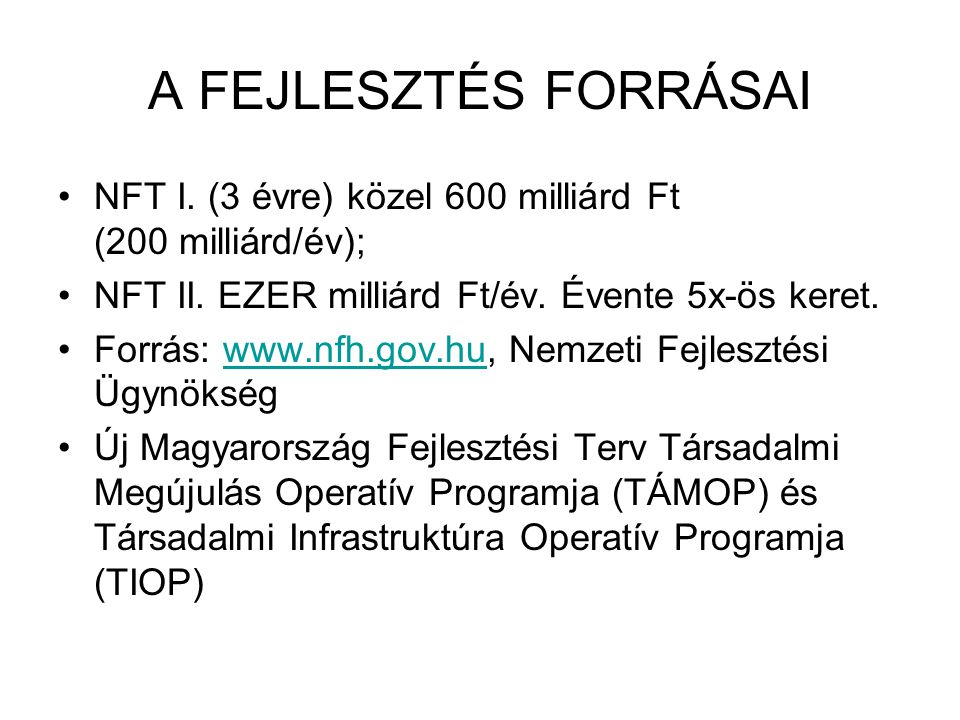 A FEJLESZTÉS FORRÁSAI NFT I.(3 évre) közel 600 milliárd Ft (200 milliárd/év); NFT II.