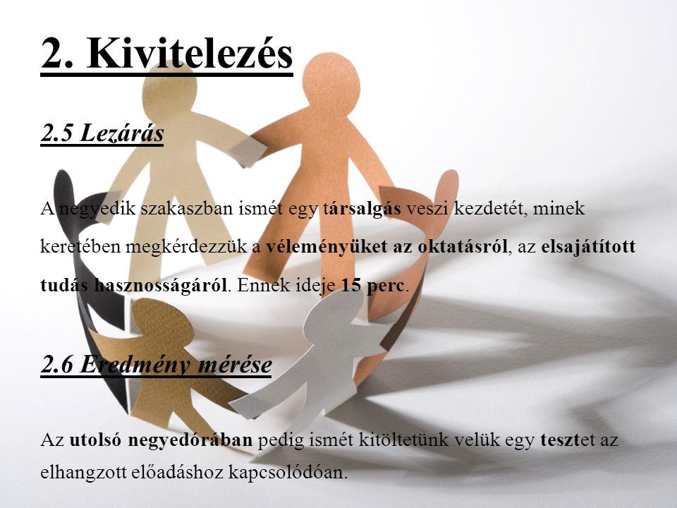 2. Kivitelezés 2.5 Lezárás A negyedik szakaszban ismét egy társalgás veszi kezdetét, minek keretében megkérdezzük a véleményüket az oktatásról, az els