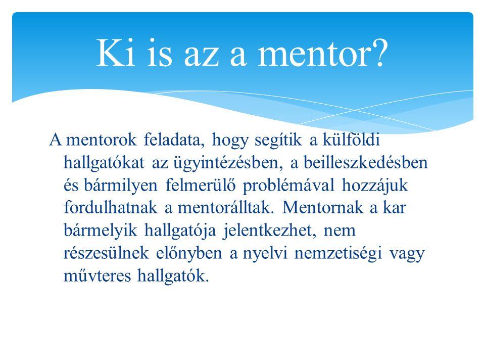 A mentorok feladata, hogy segítik a külföldi hallgatókat az ügyintézésben, a beilleszkedésben és bármilyen felmerülő problémával hozzájuk fordulhatnak