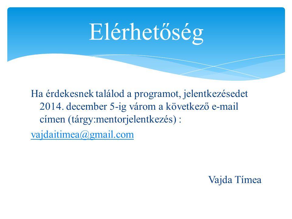 Ha érdekesnek találod a programot, jelentkezésedet 2014. december 5-ig várom a következő e-mail címen (tárgy:mentorjelentkezés) : vajdaitimea@gmail.co