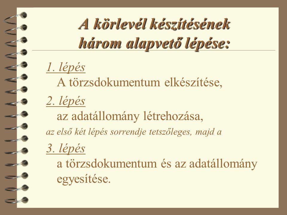 A körlevél készítésének három alapvető lépése: 1.lépés A törzsdokumentum elkészítése, 2.