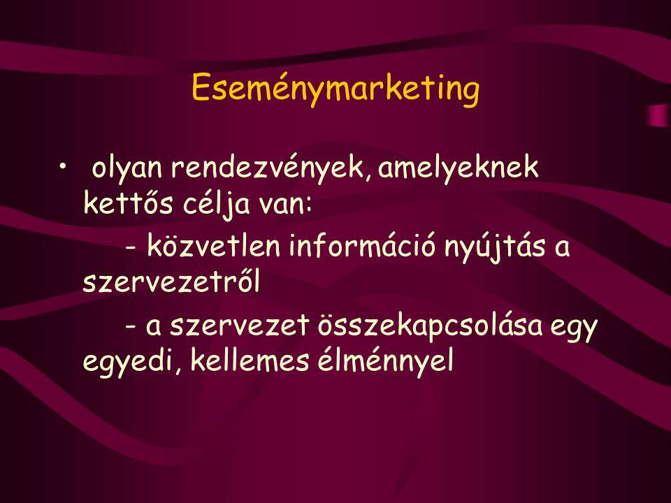 Eseménymarketing olyan rendezvények, amelyeknek kettős célja van: - közvetlen információ nyújtás a szervezetről - a szervezet összekapcsolása egy egye