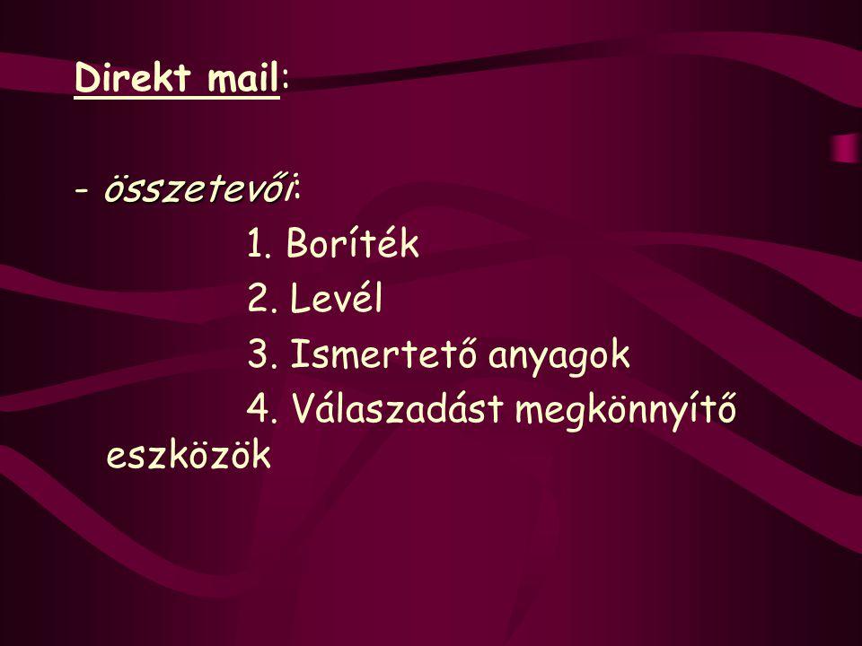 Direkt mail: összetevő - összetevői: 1. Boríték 2. Levél 3. Ismertető anyagok 4. Válaszadást megkönnyítő eszközök