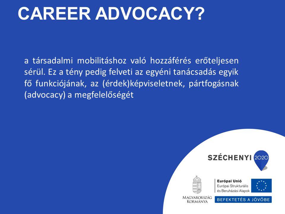CAREER ADVOCACY? a társadalmi mobilitáshoz való hozzáférés erőteljesen sérül. Ez a tény pedig felveti az egyéni tanácsadás egyik fő funkciójának, az (