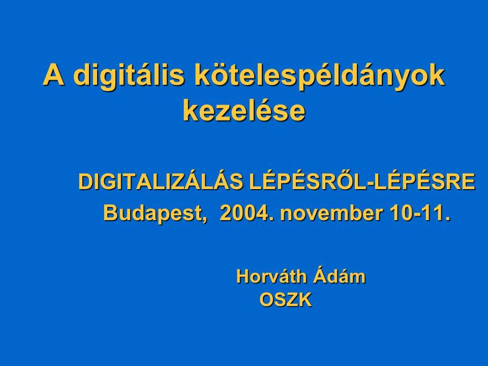DIGITALIZÁLÁS LÉPÉSRŐL-LÉPÉSRE : A digitális kötelespéldányok kezelése - Horváth Ádám Digitális dokumentumok keletkezése Gyűjtés Gyűjtés –Kötelespéldány –MEK