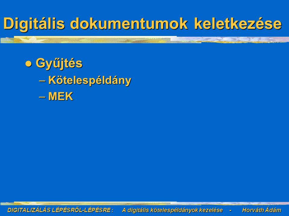 """DIGITALIZÁLÁS LÉPÉSRŐL-LÉPÉSRE : A digitális kötelespéldányok kezelése - Horváth Ádám Előállítás Előállítás –Irányelvek Egységes technológia, Nyílt rendszer, Nagy felbontás (""""archív forma )Egységes technológia, Nyílt rendszer, Nagy felbontás (""""archív forma ) Digitalizációs BizottságDigitalizációs Bizottság Digitalizálási Stratégia TervDigitalizálási Stratégia Terv Éves programokÉves programok Projekt-tervekProjekt-tervek Digitális dokumentumok keletkezése"""