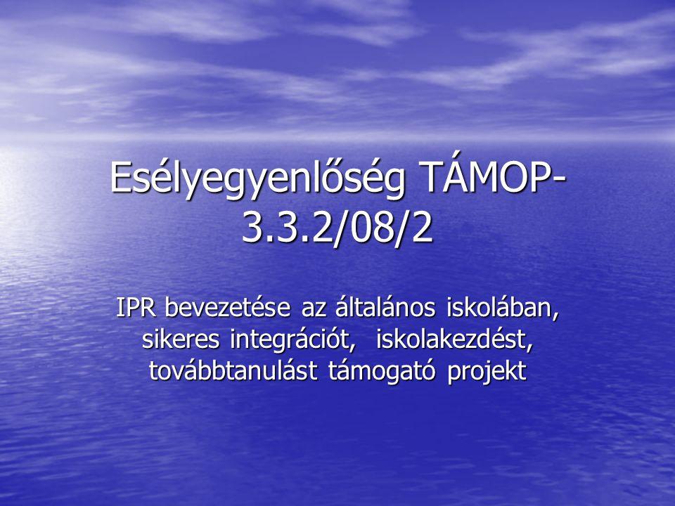 Esélyegyenlőség TÁMOP- 3.3.2/08/2 IPR bevezetése az általános iskolában, sikeres integrációt, iskolakezdést, továbbtanulást támogató projekt