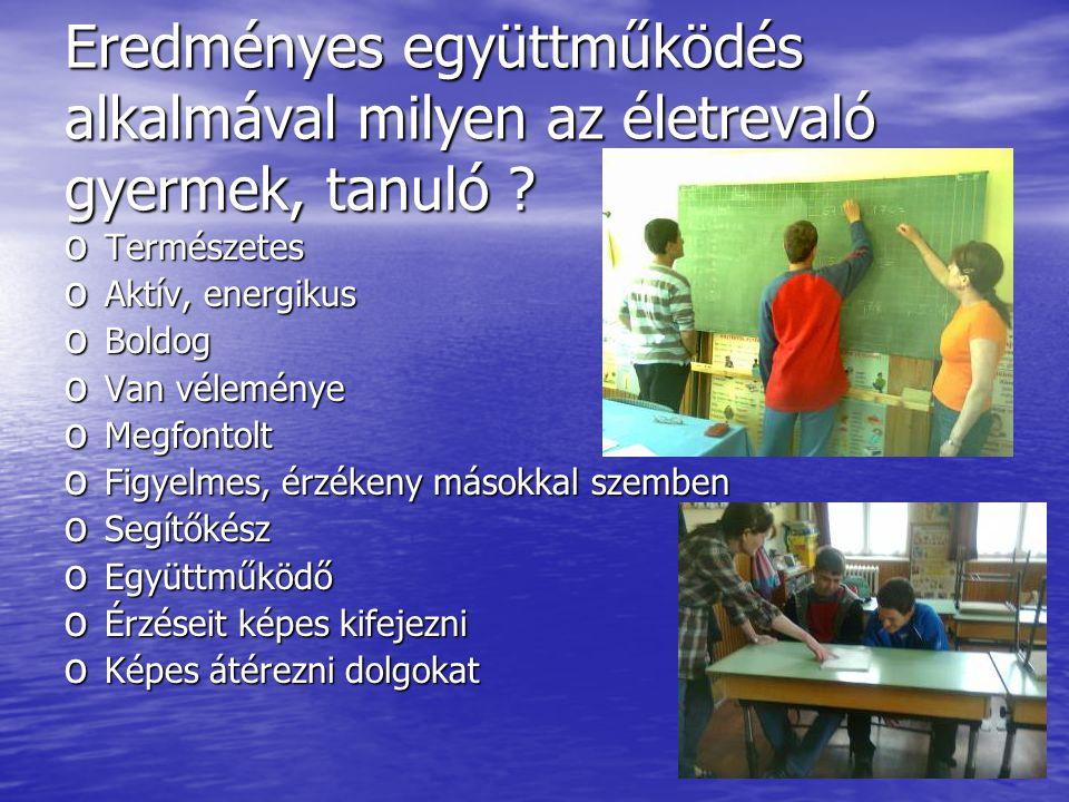 Eredményes együttműködés alkalmával milyen az életrevaló gyermek, tanuló ? o Természetes o Aktív, energikus o Boldog o Van véleménye o Megfontolt o Fi