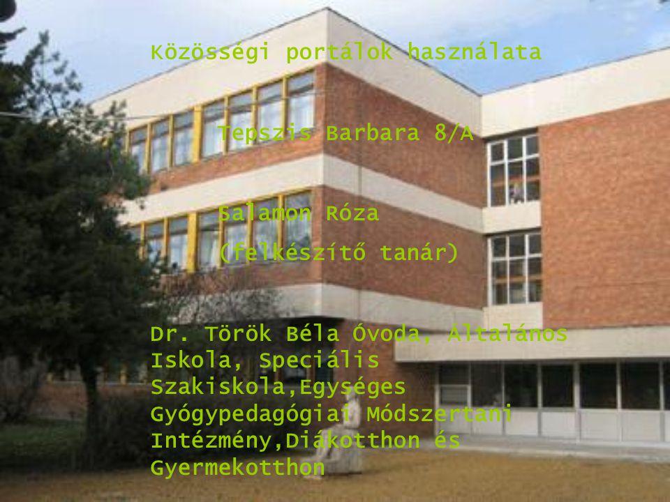 Közösségi portálok használata Tepszis Barbara 8/A Salamon Róza (felkészítő tanár) Dr.