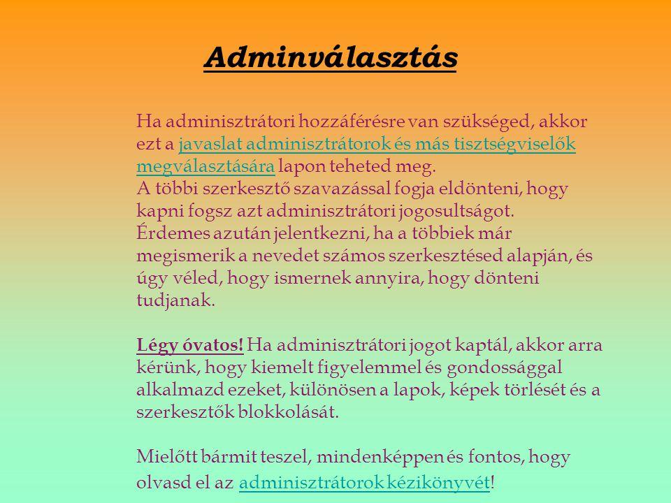 Adminválasztás Ha adminisztrátori hozzáférésre van szükséged, akkor ezt a javaslat adminisztrátorok és más tisztségviselők megválasztására lapon teheted meg.