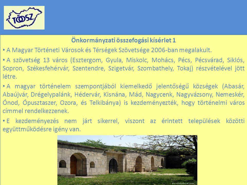 Önkormányzati összefogási kísérlet 1 A Magyar Történeti Városok és Térségek Szövetsége 2006-ban megalakult.