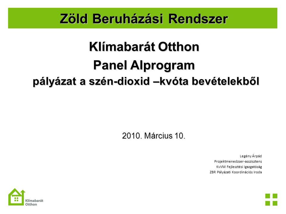 Zöld Beruházási Rendszer Klímabarát Otthon Panel Alprogram pályázat a szén-dioxid –kvóta bevételekből 2010. Március 10. Legény Árpád Projektmenedzser-