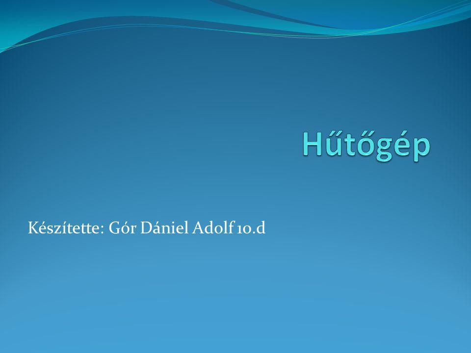 Készítette: Gór Dániel Adolf 10.d