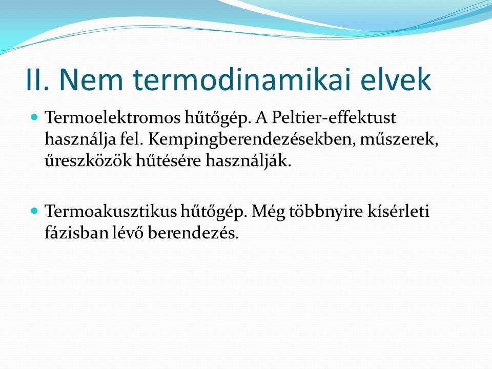 II. Nem termodinamikai elvek Termoelektromos hűtőgép. A Peltier-effektust használja fel. Kempingberendezésekben, műszerek, űreszközök hűtésére használ