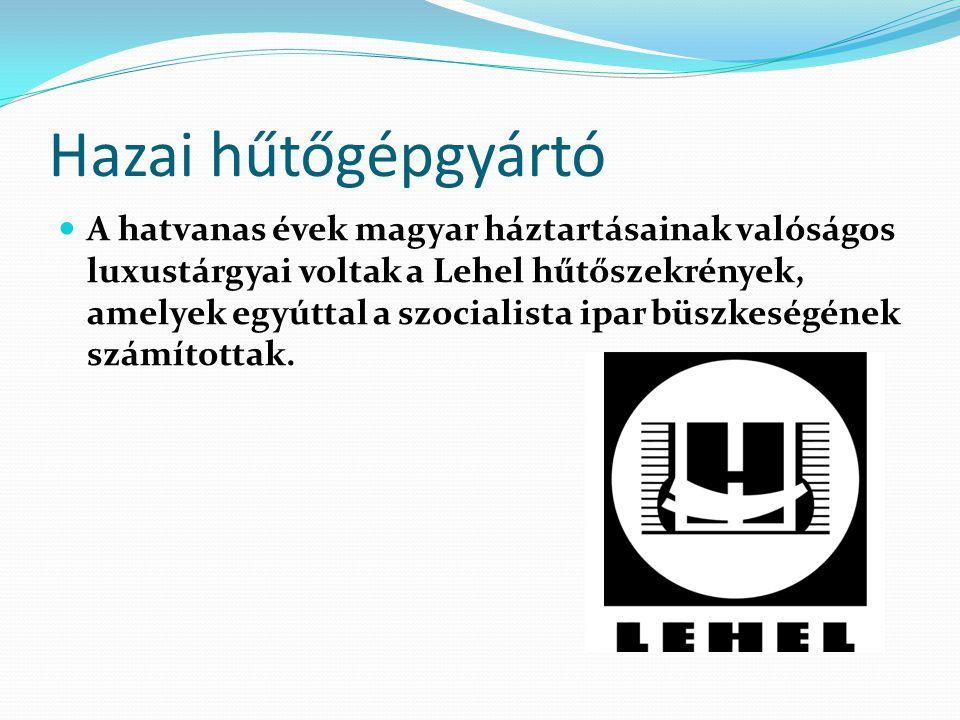 Hazai hűtőgépgyártó A hatvanas évek magyar háztartásainak valóságos luxustárgyai voltak a Lehel hűtőszekrények, amelyek egyúttal a szocialista ipar bü