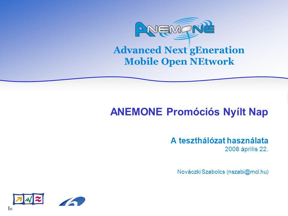 Advanced Next gEneration Mobile Open NEtwork ANEMONE Promóciós Nyílt Nap A teszthálózat használata 2008 április 22.
