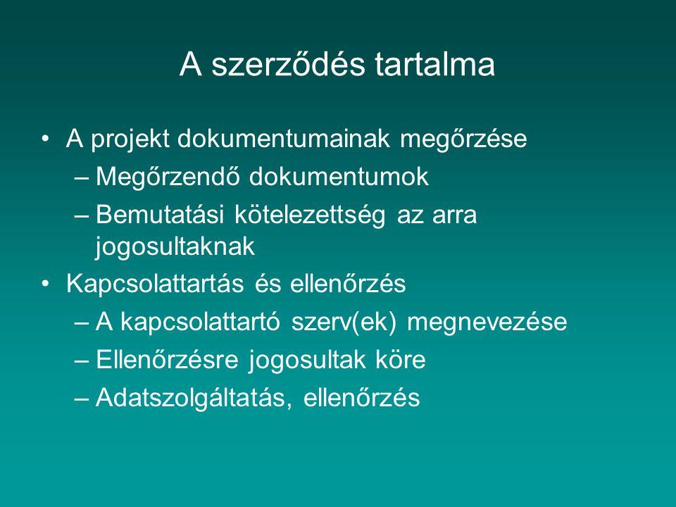 A szerződés tartalma A projekt dokumentumainak megőrzése –Megőrzendő dokumentumok –Bemutatási kötelezettség az arra jogosultaknak Kapcsolattartás és e