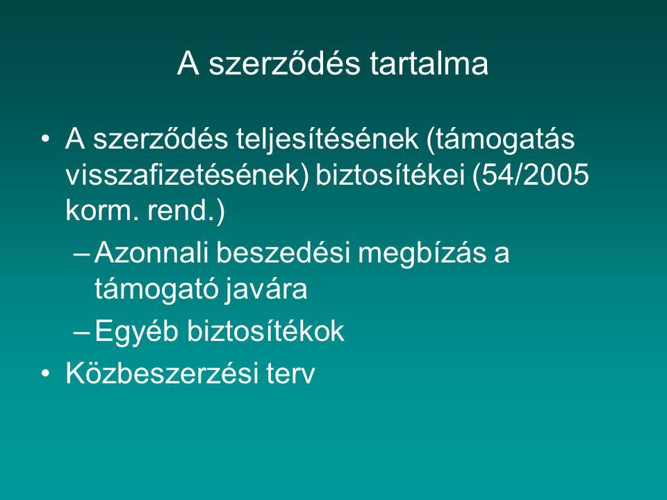 A szerződés tartalma A szerződés teljesítésének (támogatás visszafizetésének) biztosítékei (54/2005 korm. rend.) –Azonnali beszedési megbízás a támoga