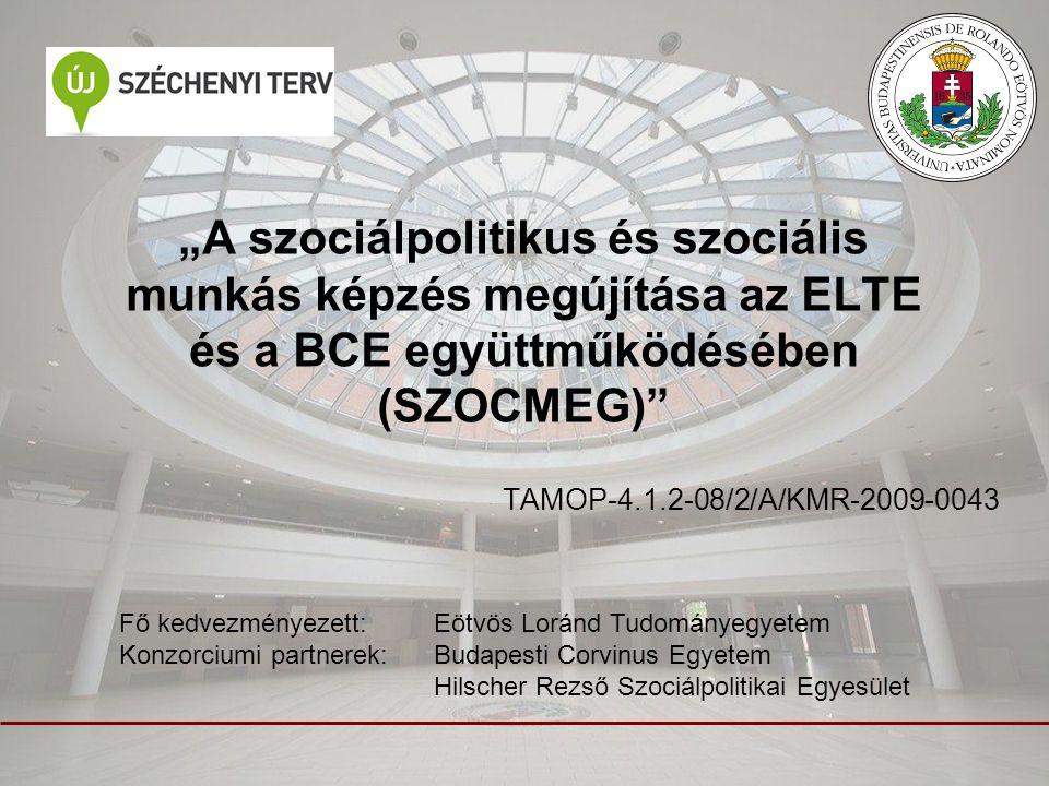 """""""A szociálpolitikus és szociális munkás képzés megújítása az ELTE és a BCE együttműködésében (SZOCMEG)"""" TAMOP-4.1.2-08/2/A/KMR-2009-0043 Fő kedvezmény"""
