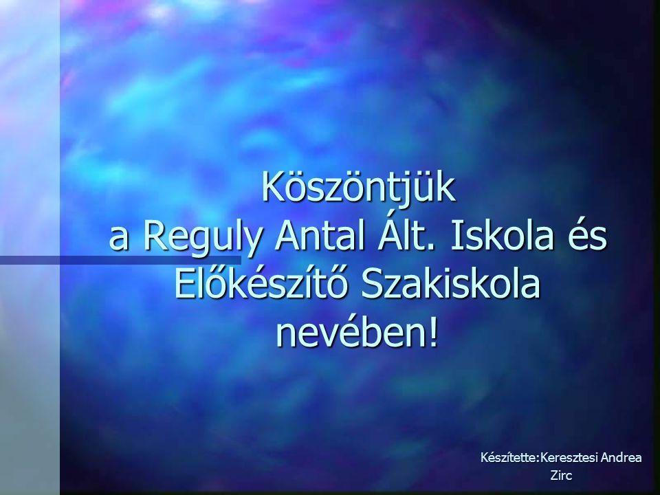 Köszöntjük a Reguly Antal Ált. Iskola és Előkészítő Szakiskola nevében.