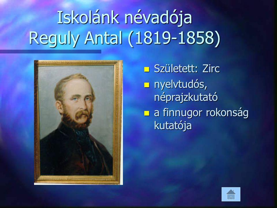 Iskolánk névadója Reguly Antal (1819-1858) n Született: Zirc n nyelvtudós, néprajzkutató n a finnugor rokonság kutatója