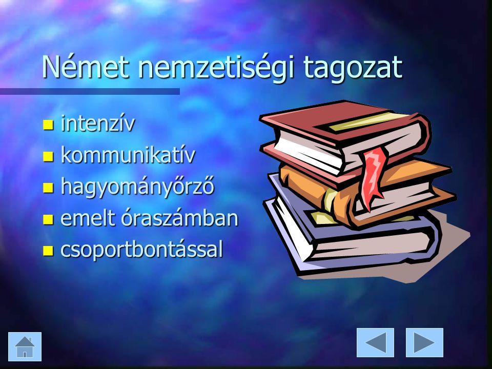 Német nemzetiségi tagozat n intenzív n kommunikatív n hagyományőrző n emelt óraszámban n csoportbontással