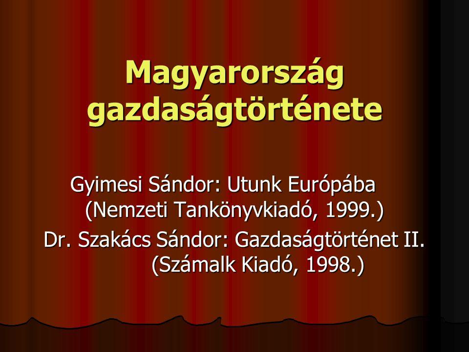 Magyarország gazdaságtörténete Gyimesi Sándor: Utunk Európába (Nemzeti Tankönyvkiadó, 1999.) Dr. Szakács Sándor: Gazdaságtörténet II. (Számalk Kiadó,