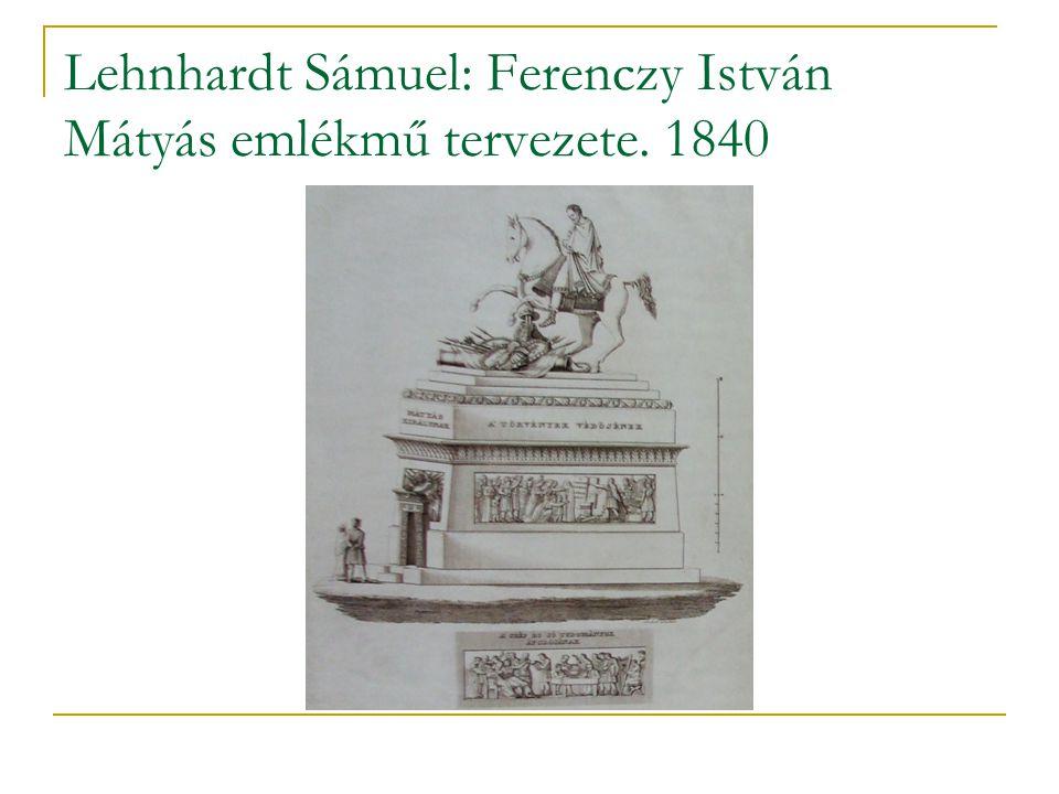 Lehnhardt Sámuel: Ferenczy István Mátyás emlékmű tervezete. 1840