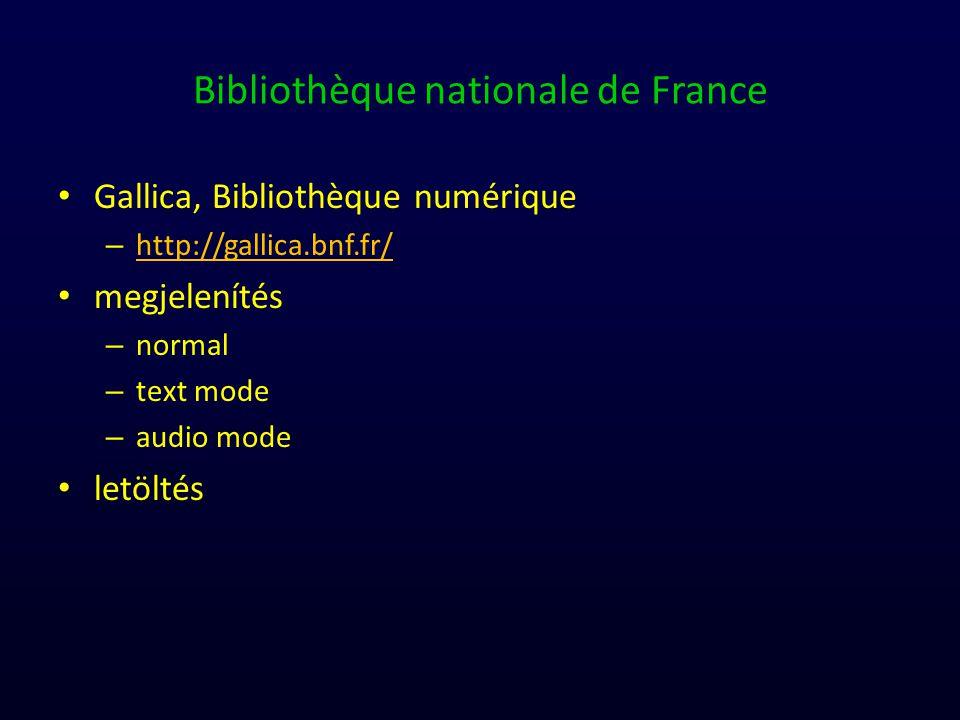 Bibliothèque nationale de France Gallica, Bibliothèque numérique – http://gallica.bnf.fr/ http://gallica.bnf.fr/ megjelenítés – normal – text mode – audio mode letöltés