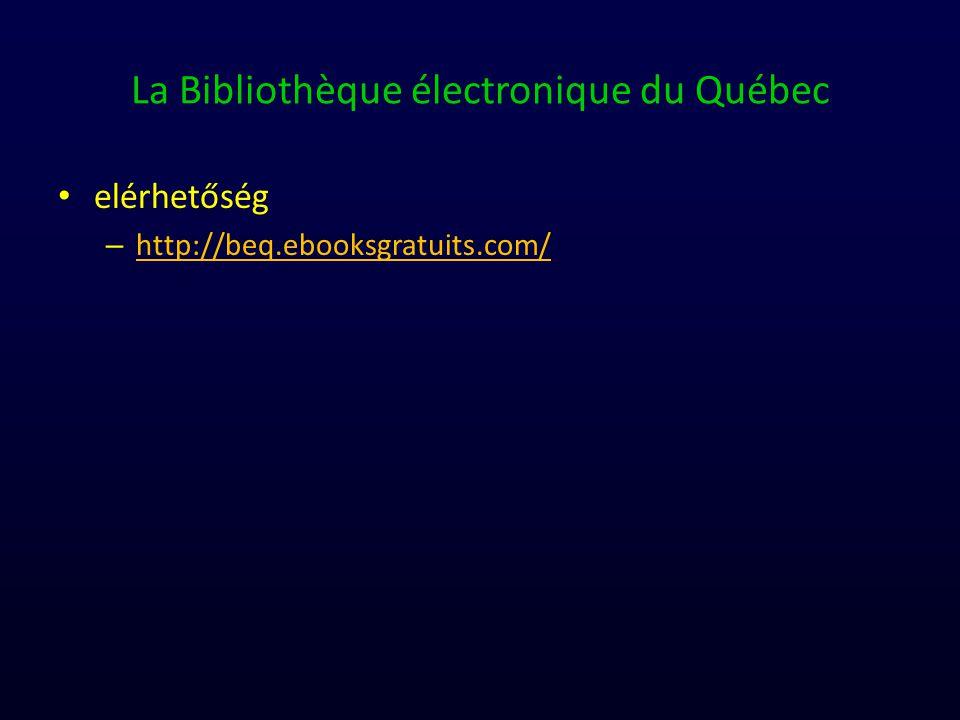 La Bibliothèque électronique du Québec elérhetőség – http://beq.ebooksgratuits.com/ http://beq.ebooksgratuits.com/