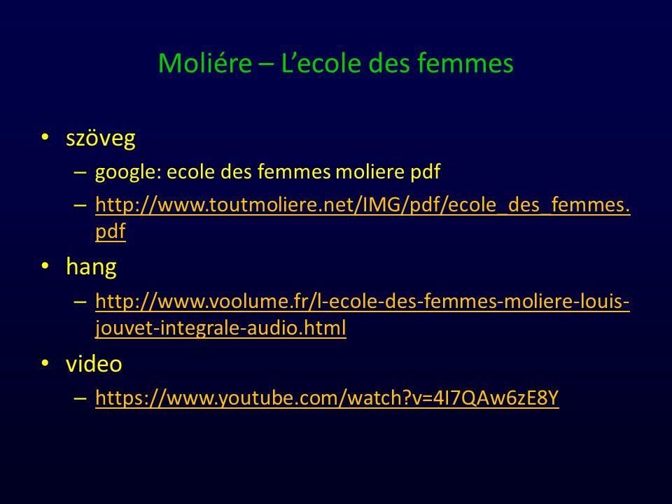 Moliére – L'ecole des femmes szöveg – google: ecole des femmes moliere pdf – http://www.toutmoliere.net/IMG/pdf/ecole_des_femmes.