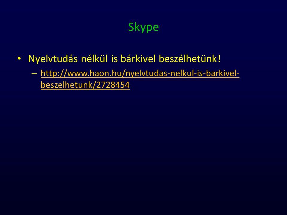 Skype Nyelvtudás nélkül is bárkivel beszélhetünk! – http://www.haon.hu/nyelvtudas-nelkul-is-barkivel- beszelhetunk/2728454 http://www.haon.hu/nyelvtud