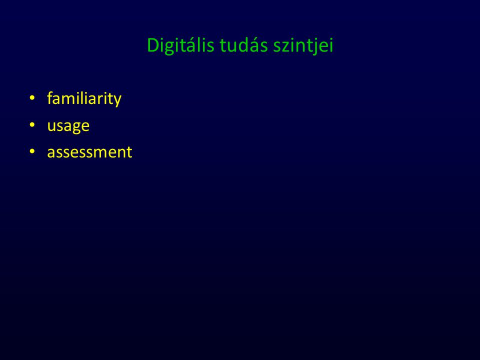 Digitális tudás szintjei Familiarity – megértés Ezen a szinten történik meg a koncepció felfedezése, annak megértése.