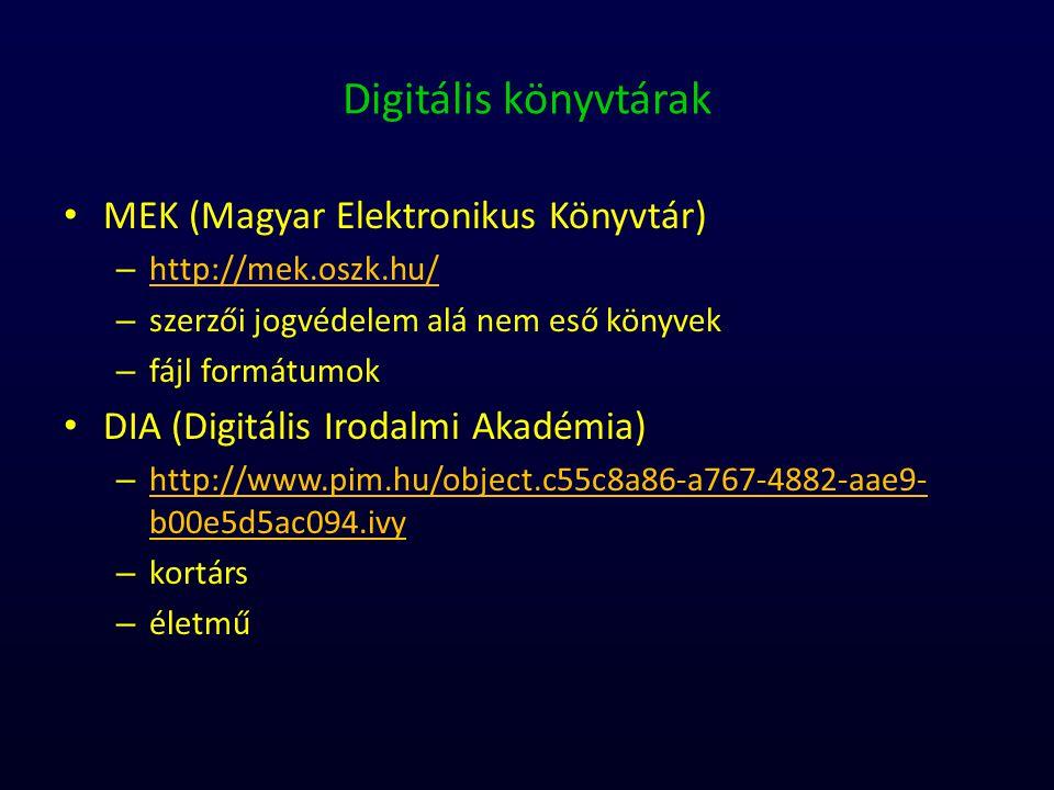 Digitális könyvtárak MEK (Magyar Elektronikus Könyvtár) – http://mek.oszk.hu/ http://mek.oszk.hu/ – szerzői jogvédelem alá nem eső könyvek – fájl form