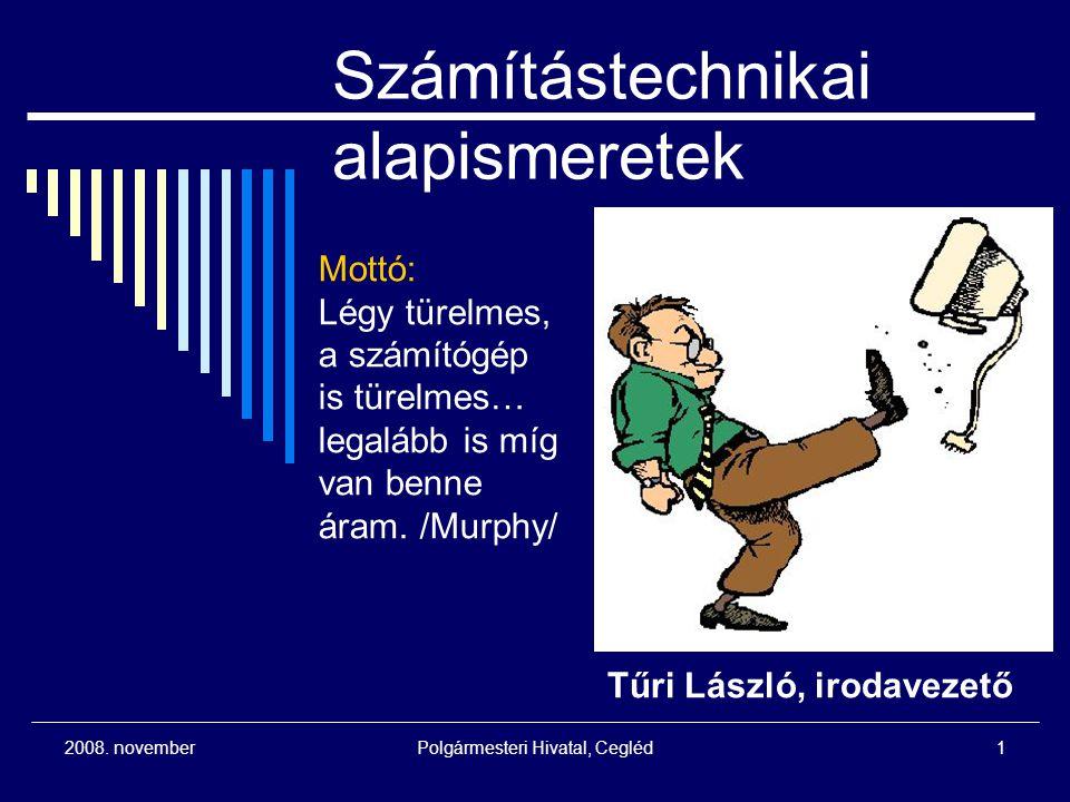 Polgármesteri Hivatal, Cegléd2 2008.november Bevezetés  A tanfolyam célja: Ne félj a géptől.
