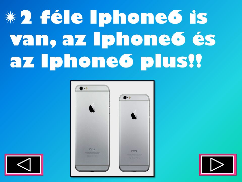  2 féle Iphone6 is van, az Iphone6 és az Iphone6 plus!!