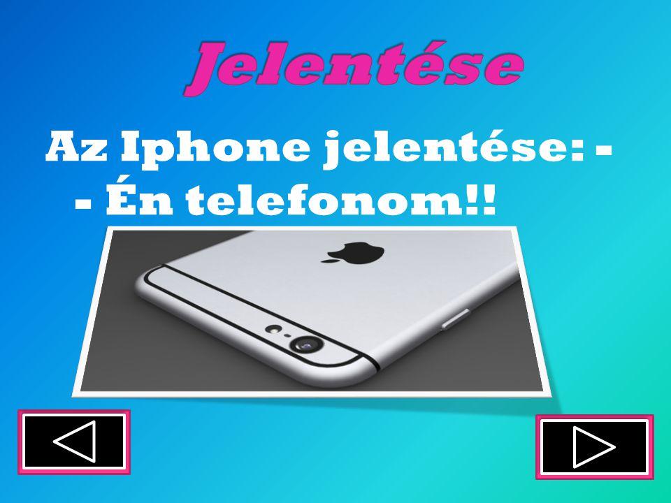 Az Iphone jelentése: - - Én telefonom!!