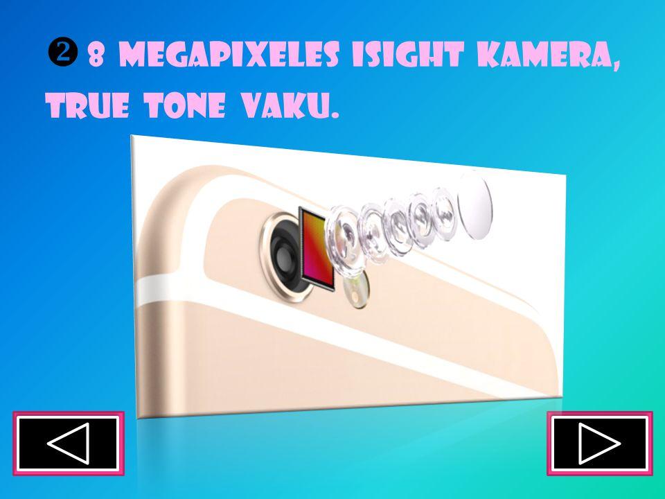  8 megapixeles isIght kamera, True tone vaku.