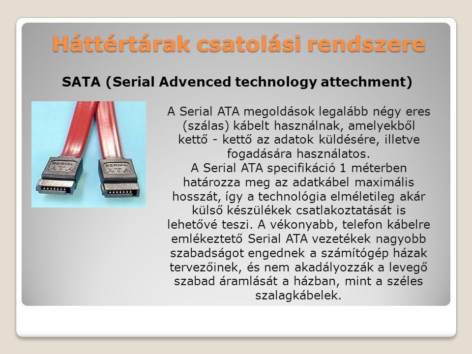 Háttértárak csatolási rendszere SATA (Serial Advenced technology attechment) A Serial ATA megoldások legalább négy eres (szálas) kábelt használnak, am