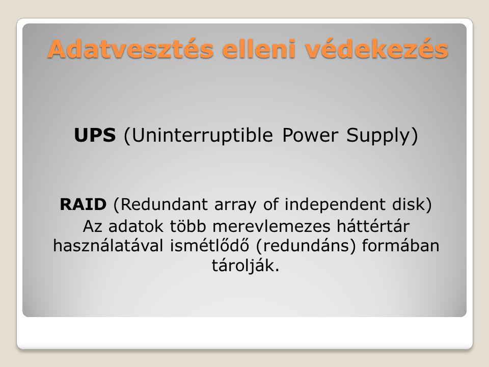 Adatvesztés elleni védekezés UPS (Uninterruptible Power Supply) RAID (Redundant array of independent disk) Az adatok több merevlemezes háttértár haszn