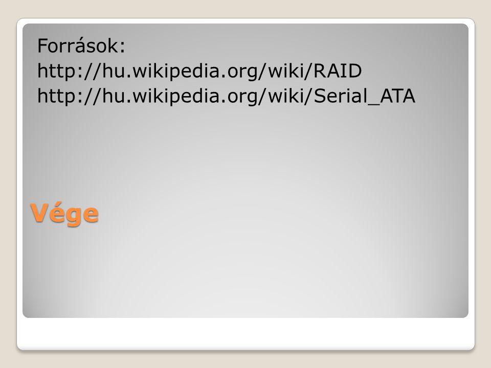 Vége Források: http://hu.wikipedia.org/wiki/RAID http://hu.wikipedia.org/wiki/Serial_ATA