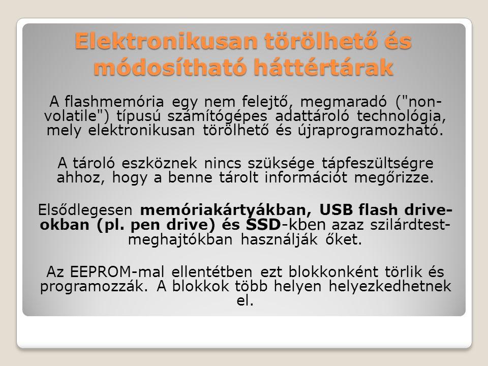 Elektronikusan törölhető és módosítható háttértárak A flashmemória egy nem felejtő, megmaradó (