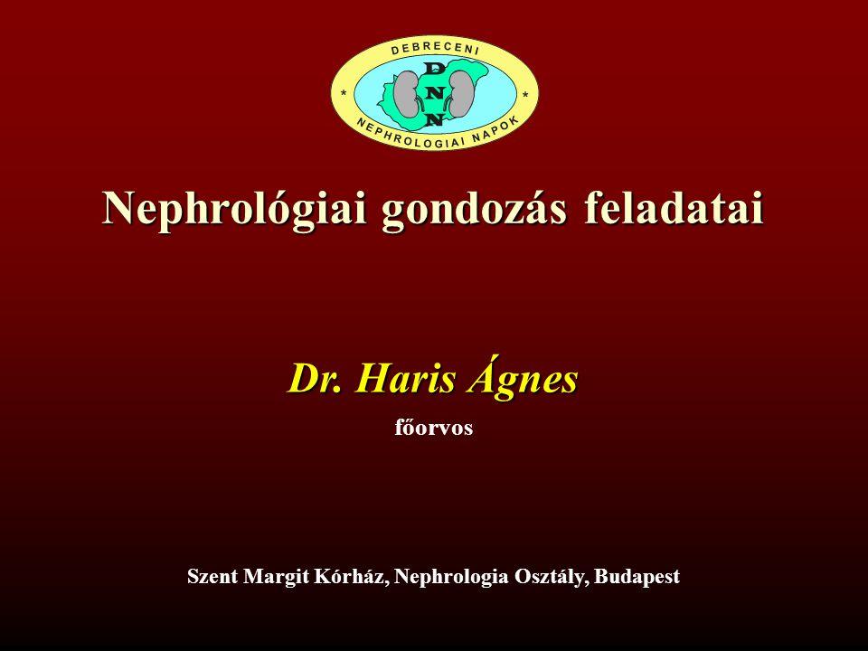 Nephrológiai gondozás feladatai Szent Margit Kórház, Nephrologia Osztály, Budapest Dr.