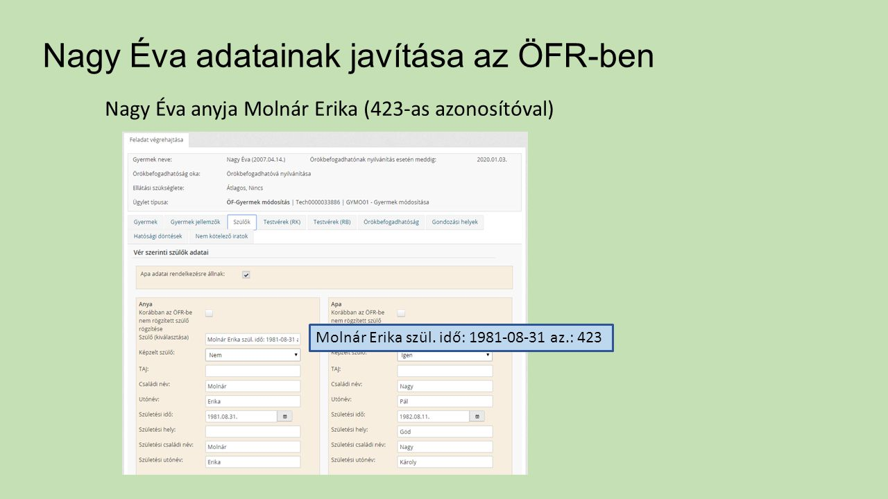 Nagy Éva adatainak javítása az ÖFR-ben Nagy Éva anyja Molnár Erika (423-as azonosítóval) Molnár Erika szül.