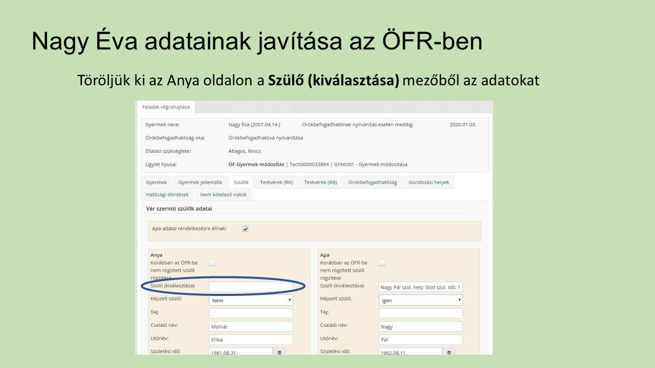 Nagy Éva adatainak javítása az ÖFR-ben Töröljük ki az Anya oldalon a Szülő (kiválasztása) mezőből az adatokat